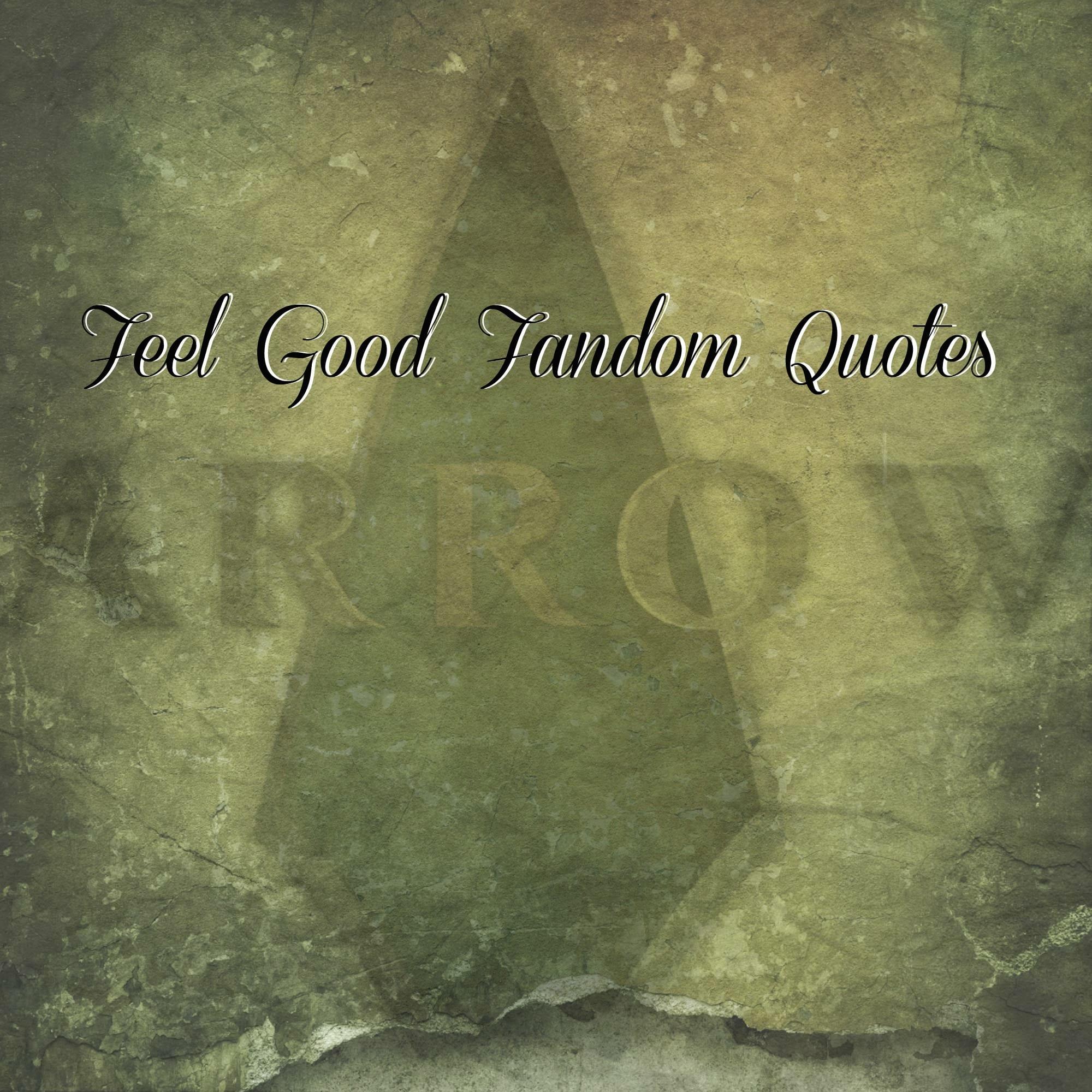Feel Good Fandom Quotes Arrow Edition Fan Fest For Fans By Fans